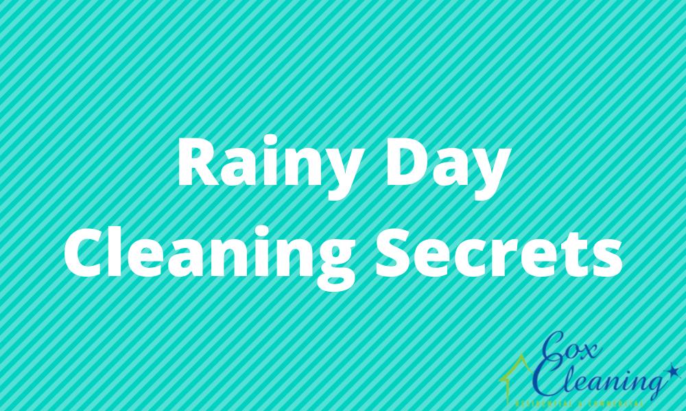 Rainy Day Cleaning Secrets
