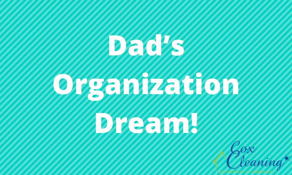 Dad's Organization Dream!