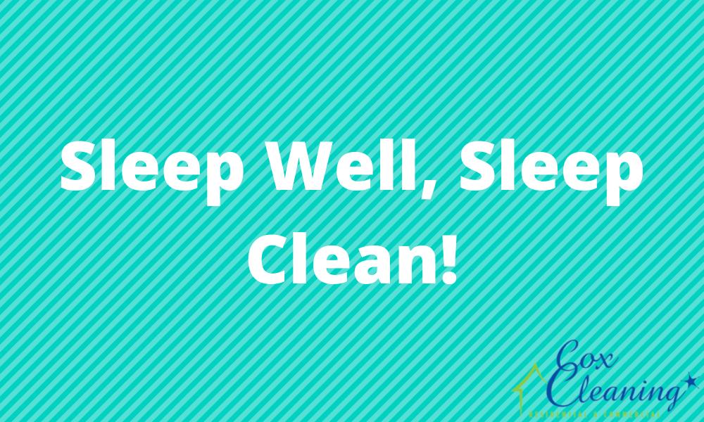 Sleep Well, Sleep Clean!
