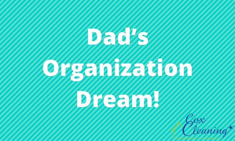 Dad's Organization Dream!