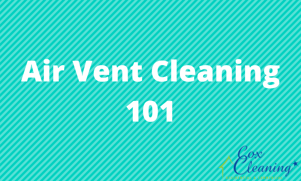 You are currently viewing Air Vent Cleaning 101